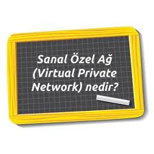 VPN (Sanal Özel Ağ) Nedir?