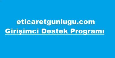 Eticaretgunlugu girişimci destek programı